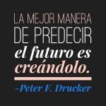 La mejor manera de predecir el futuro es creándolo